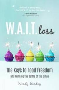 W.A.I.T.loss: The Keys to Food Freedom and Winning the Battle of the Binge