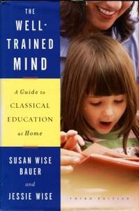 image of The Well-Trained Mind: A Guide To Classical Education At Home