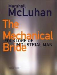 The Mechanical Bride : Folklore of Industrial Man by Marshall McLuhan - Hardcover - 2002-03-08 - from Books Express (SKU: 1584230509)