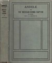 Andele, or The Mexican-Kiowa Captive. A Story of Real Life Among the Indians