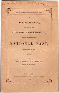 The offered national regeneration :a sermon preached in the State Street Church, Portland, on the occasion of the national fast, September 26, 1861