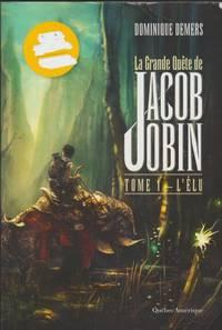 La Grande Quête De Jacob Jobin T.1 ; L'élu