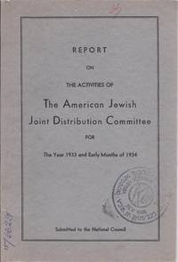 REPORT ON THE ACTIVITIES OF THE AMERICAN JEWISH JOINT DISTRIBUTION  COMMITTEE FOR THE YEAR 1933...