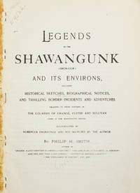 image of Legends of the Shawangunk (Shon-Gum) and Its Environs, Including Historical Sketches, Biographical Notices, and Thrilling Border Incidents and Adventures relating to those portions of the Counties of Orange, Ulster and Sullivan lying in the Shawangunk Region