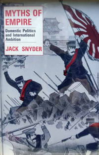 Myths of Empire:  Domestic Politics and International Ambition