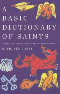 A BASIC DICTIONARY OF SAINTS: Anglican, Catholic, Free Church and Orthodox