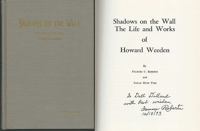 SHADOWS ON THE WALL The Life and Works of Howard Weeden, Roberts, Frances