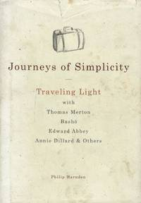 Journeys of Simplicity: Traveling Light with Thomas Merton,  Basho, Edward Abbey, Annie Dillard & Others