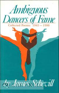 AMBIGUOUS DANCERS OF FAME, COLLECTED POEMS 1945-1985