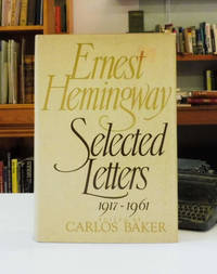 Ernest Hemingway: Selected Letters  1917 1961