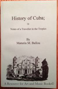 History of Cuba; or Notes of a Traveller in the Tropics