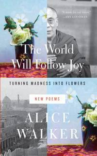 The World Will Follow Joy : Turning Madness into Flowers