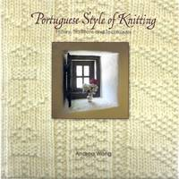 PORTUGUESE STYLE OF KNITTING; HISTORY, TRADITION AND TECHNIQUES