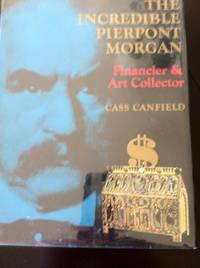 The Incredible Pierpont Morgan: Financier & Art Collector