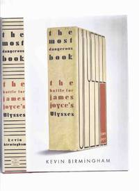 The Most Dangerous Book: The Battle for James Joyce's Ulysses by Kevin Birmingham
