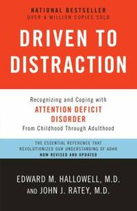 Driven to Distraction (Revised) : Recognizing and Coping with Attention Deficit Disorder by Edward M. Hallowell; John J. Ratey - 2011