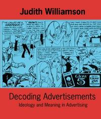Decoding Advertisements: Ideology and Meaning in Advertising (Open Forum S.) by  Judith Williamson - Paperback - from World of Books Ltd and Biblio.co.uk