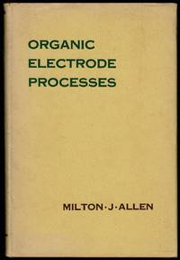 Organic Electrode Processes by Milton J. Allen - Hardcover - 1958 - from Lazy Letters Books (SKU: 072541)