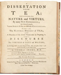 A Dissertation upon Tea: : explaining its nature and virtues, by many new experiments; and demonstrating the various effects it has on different constitutions. To which is added, the natural history of tea; ... Also a discourse on the virtues of sage and water; and an enquiry into the reasons, why the same food is not equally agreeable to all constitutions ... The Second Edition
