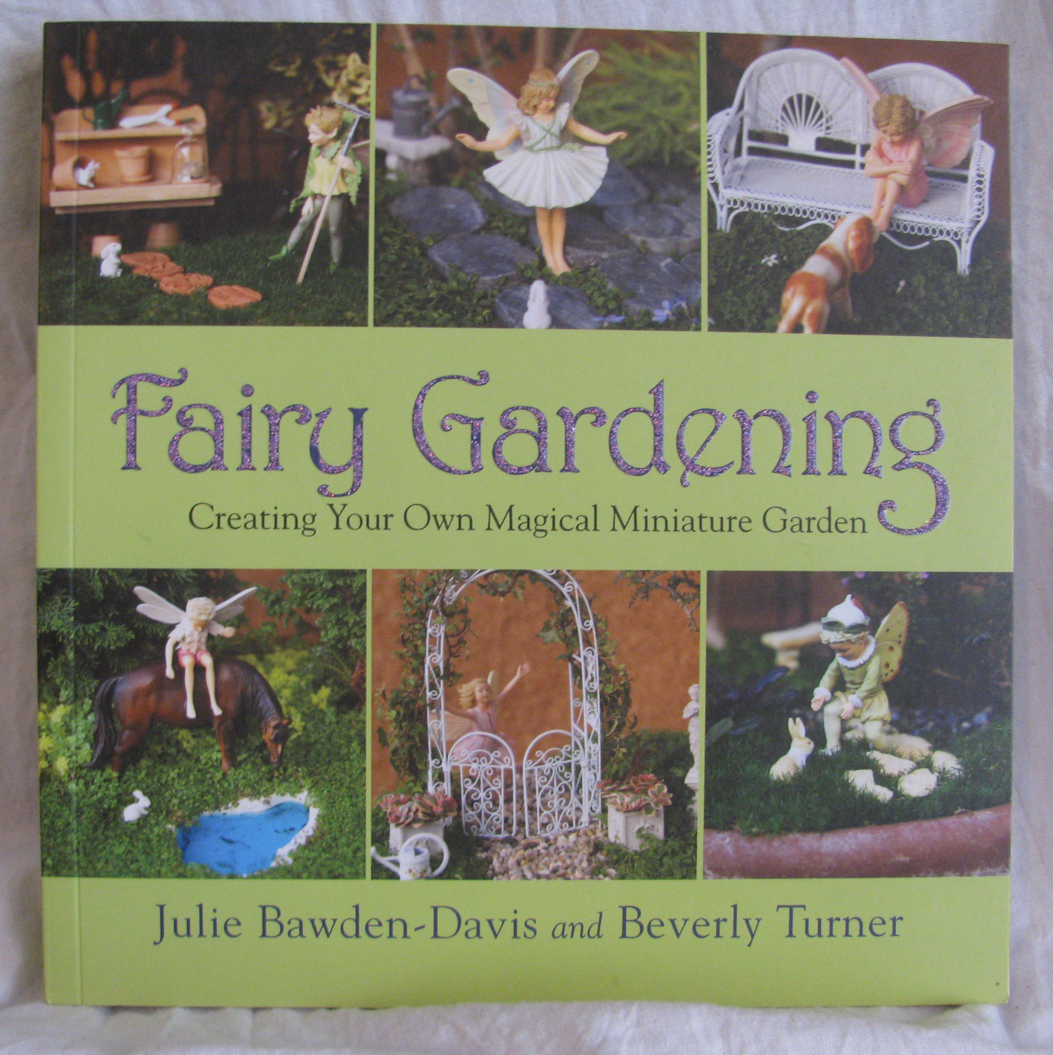 FAIRY GARDENING, CREATING YOUR OWN MAGICAL MINIATURE GARDEN by Julie and  Beverly Turner Bawden Davis   Paperback   10   from Village Bookmarket ...
