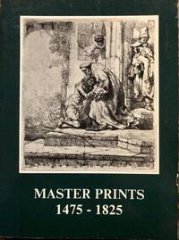 Master Prints 1475-1825: Aspects of the History of Printmaking from Renaissance to Romanticism