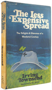 The Less Expensive Spread: The Delights & Dilemmas of a Weekend Cowboy by  Irving Townsend - 1st Printing - 1971 - from The Bookworm and Biblio.com