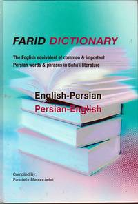 Farid Dictionary: The English Equivalent of Common & Important Persian Words & Phrases In Baha'i Literature