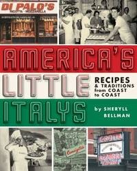 America's Little Italys : Recipes and Traditions from Coast to Coast