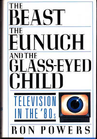 Beast, the Eunuch and the Glass-Eyed Child, The : Television in the 80's