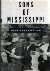 Sons of Mississippi  A Story of Race and Its Legacy by  Paul Hendrickson - 1st Edition - 2003 - from Sweet Beagle Books (SKU: 31865)