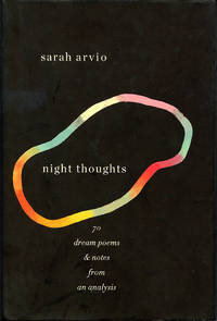 Night Thoughts: 70 Dream Poems & Notes from an Analysis
