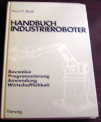 Handbuch Industrieroboter: Bauweise, Programmierung, Anwendung, Wirtschaftlichkeit by  Horst H Raab - Hardcover - 1981 - from Rainy Day Paperback Exchange and Biblio.com