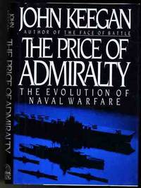 THE PRICE OF ADMIRALTY: THE EVOLUTION OF NAVAL WARFARE
