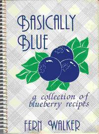Basically Blue: A Collection of Blueberry Recipes