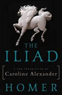 image of The Iliad: A New Translation by Caroline Alexander