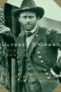 Ulysses S. Grant : Soldier and President by Geoffrey Perret - 1997