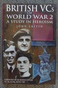 BRITISH VCs OF WORLD WAR 2:  A STUDY IN HEROISM.