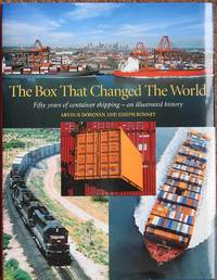 The Box That Changed the World : Fifty Years of Container Shipping - An Illustrated History