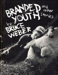 Branded Youth and Other Stories by  Bruce Weber - First Edition - from MagicCarpetBooks.com and Biblio.com