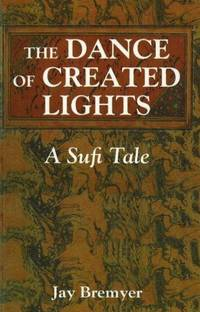 Dance of Created Lights: A Sufi Tale