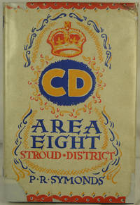 "Area Eight"" In the War Against Hitlerism being an account of the Civil Defence Services and A.R.P. In Stroud and Nailsworth"