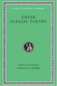 Greek Elegiac Poetry: From the Seventh to the Fifth Centuries B.C. (Loeb Classical Library No. 258) by Tyrtaeus - Hardcover - 1999-09-01 - from Books Express (SKU: 0674995821n)
