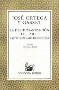 La Deshumanizacion del Arte : Y Otros Ensayos de Estetica