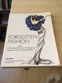 image of Forgotten Fashion: An Illustrated Faux History of Outrageous Trends and Their Untimely Demise