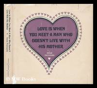 Love is when You Meet a Man Who Doesn't Live with His Mother / Illustrated by Ed Powers ;...