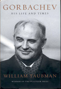 Gorbachev: His Life and Times by William Taubman - Signed First Edition - 2017 - from Bookmarc's and Biblio.com