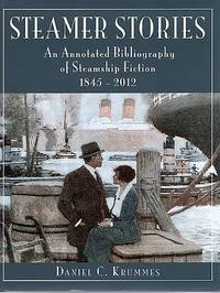 STEAMER STORIES:  An Annotated Bibliography of Steamship Fiction, 1845-2012.  Edited by Douglas Scott Brookes