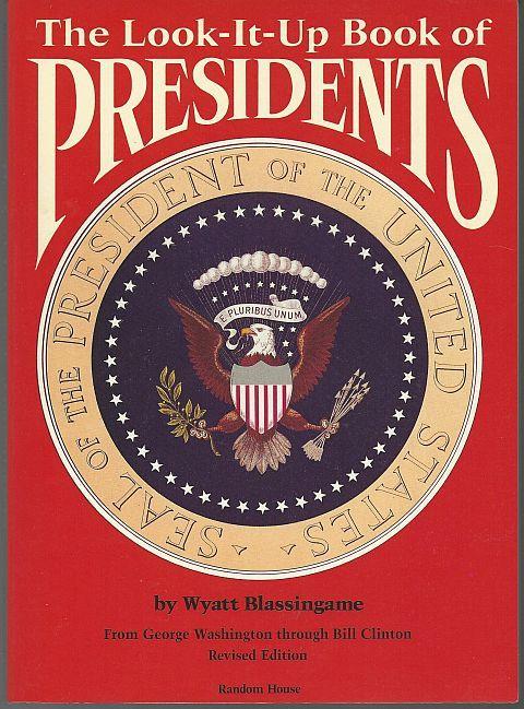 LOOK IT UP BOOK OF PRESIDENTS From George Washington through Bill Clinton, Blassingame, Wyatt
