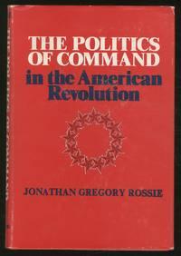 The Politics of COMMAND IN THE AMERICAN REVOLUTION