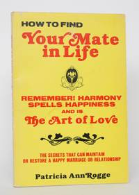 image of How to Find Your Mate in Life: The Secrets That Can Maintain or Restore a Happy Marriage or Relationship